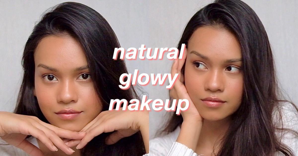 Natural Glowy Makeup ✨ แต่งหน้าผิวสวยแบบธรรมชาติ