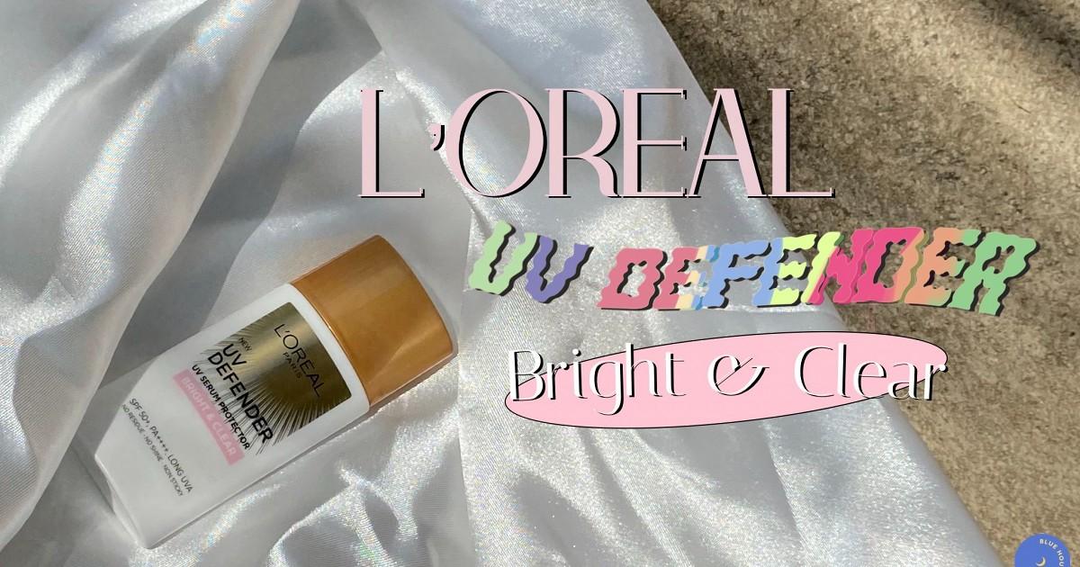 REVIEW : เซรั่มกันแดดหน้าเด็กใหม่ล่าสุดของ L'Oreal Paris UV Defender (Bright and Clear) ☀️
