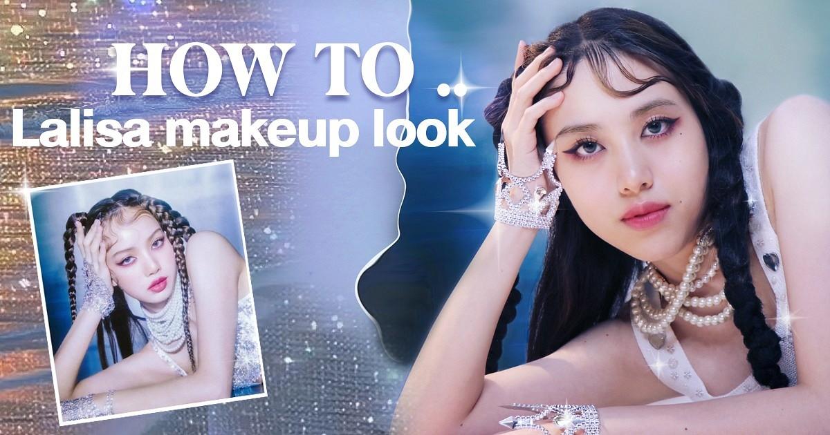 How to : ✨ LALISA makeup look กับลุคที่ไม่มีในmv ! ✨